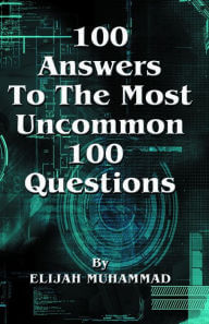 Book Cover 100 Answers to the Most Uncommon 100 Questions by Elijah Muhammad