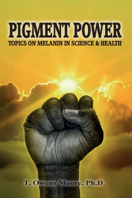 Click for more detail about Pigment Power: Topics on Melanin in Science & Health by T. Owens Moore