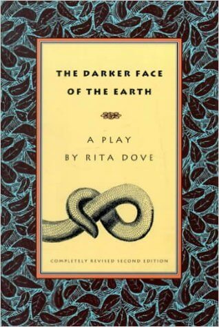 Click for more detail about The Darker Face of the Earth: Completely Revised Second Edition by Rita Dove