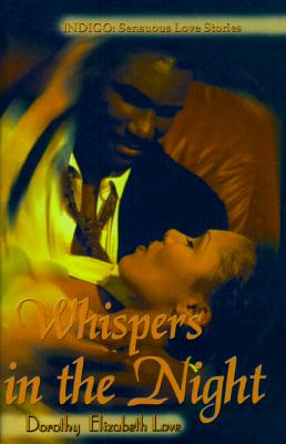 Click for more detail about Whispers in the night (Indigo: Sensuous Love Stories) by Dorothy Elizabeth Love