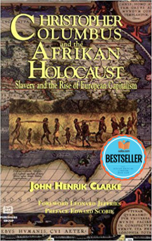 Click for more detail about Christopher Columbus and the Afrikan Holocaust: Slavery and the Rise of European Capitalism by John Henrik Clarke