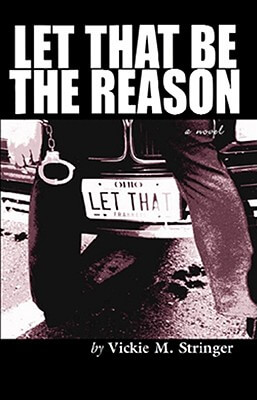 Click for more detail about Let That Be the Reason by Vickie M. Stringer