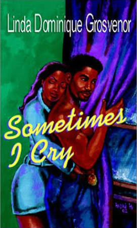 Click for more detail about Sometimes I Cry by Linda Dominique Grosvenor