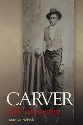 Click for more detail about Carver: A Life in Poems by Marilyn Nelson