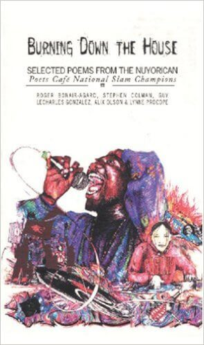 Click for more detail about Burning Down the House: Selected Poems from the Nuyorican Poets Cafe's National Poetry Slam Champions by Roger Bonair-Agard, Stephen Colman, Guy LeCharles Gonzalez, Alix Olson and Lynne Procope