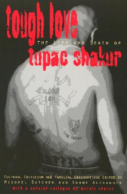 Click for more detail about Tough Love: Cultural Criticism & Familial Observations on the Life and Death of Tupac Shakur by Kwame Alexander and Michael Datcher