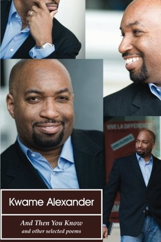 Click for more detail about And Then You Know: New And Selected Poems by Kwame Alexander
