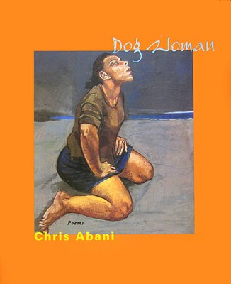 Click for more detail about DOG WOMAN by Chris Abani