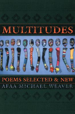 Click for more detail about Multitudes: Poems Selected & New by Afaa Michael Weaver