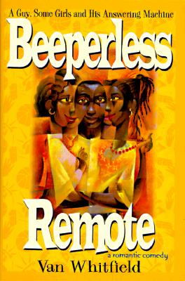 Click for more detail about Beeperless Remote: A Guy, Some Girls, and His Answering Machine by Van Whitfield