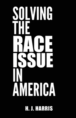 Book Cover: Solving The Race Issue In America by H. J. Harris