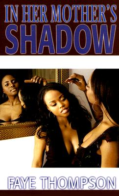 Click for more detail about In Her Mother's Shadow by Faye Thompson