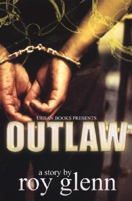 Book Cover Outlaw: A Street Saga by Roy Glenn