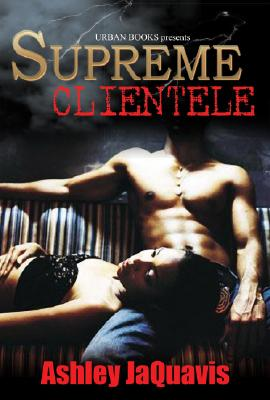 Click for more detail about Supreme Clientele by Ashley Antoinette and JaQuavis Coleman