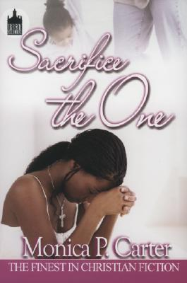 Click for more detail about Sacrifice The One (Urban Christian) by Monica Carter