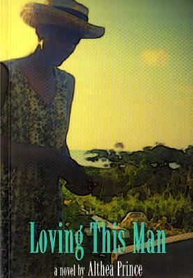 Click for more detail about Loving This Man by Althea Prince
