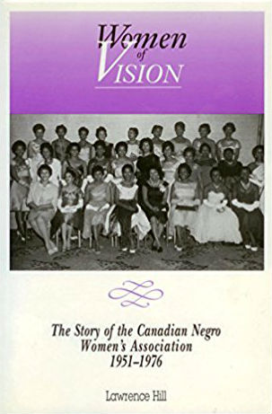 Click for more detail about Women of Vision: The Story of the Canadian Negro Women's Association, 1951-1976 by Lawrence Hill