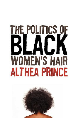 Click for more detail about The Politics Of Black Women's Hair by Althea Prince