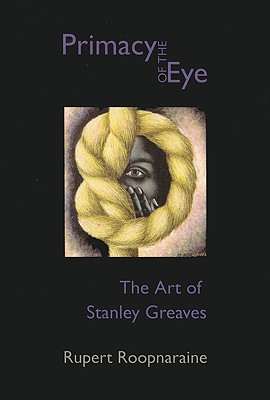 Click for more detail about The Primacy of the Eye: The Art of Stanley Greaves by Rupert Roopnaraine