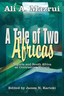 Click for more detail about A Tale of Two Africas: Nigeria and South Africa as Contrasting Visions by Ali Mazrui