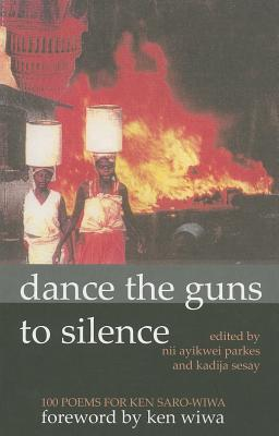 Click for more detail about Dance the Guns to Silence: 100 Poems for Ken Saro-Wiwa by Kadija Sesay