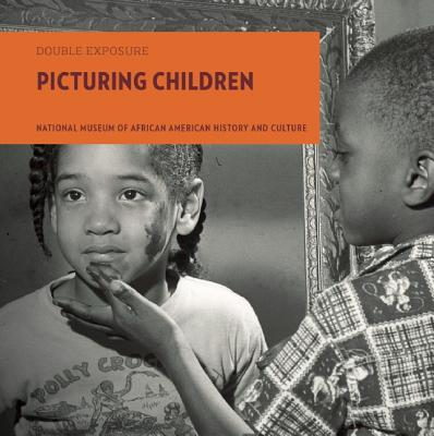 Book Cover Picturing Children (Double Exposure) by National Museum of African American History & Culture