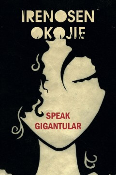 Click for more detail about Speak Gigantular by Irenosen Okojie