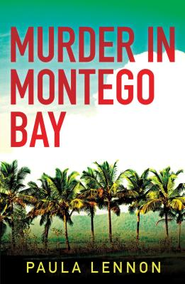 Click for more detail about Murder in Montego Bay by Paula Lennon