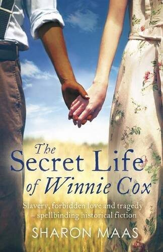 Click for more detail about The Secret Life of Winnie Cox: Slavery, forbidden love and tragedy - spellbinding historical fiction  by Sharon Maas