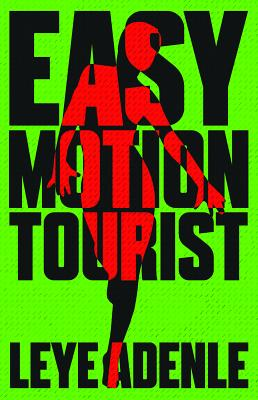 Click for more detail about Easy Motion Tourist by Leye Adenle