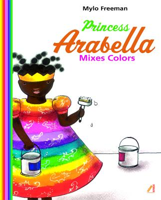Click for more detail about Princess Arabella Mixes Colors by Mylo Freeman