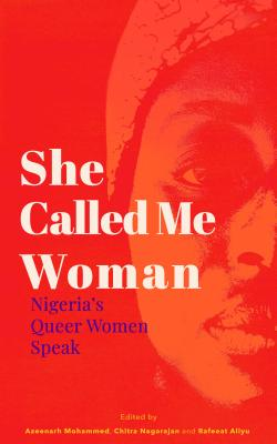 Click for more detail about She Called Me Woman: Nigeria's Queer Women Speak by Azeenarh Mohammed, Chitra Nagarajan, and Rafeeat Aliyu