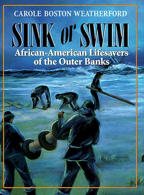 Click for more detail about Sink or Swim: African-American Lifesavers of the Outer Banks by Carole Boston Weatherford