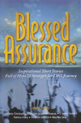Book Cover Blessed Assurance: Inspirational Short Stories Full of Hope & Strength for Life's Journey by Victoria Christopher Murray, Jacquelin Thomas, S. James Guitard, Maurice Gray, Terrance Johnson, and Patricia Haley