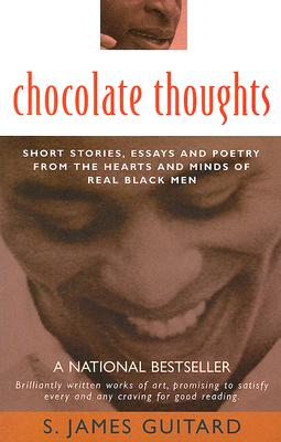 Book Cover Chocolate Thoughts: Short Stories, Essays and Poetry from the Hearts and Minds of Real Black Men by S. James Guitard