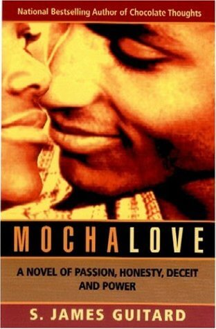 Book Cover Mocha Love: A Novel of Passion, Honesty, Deceit and Power by S. James Guitard