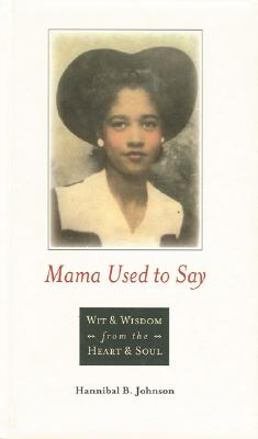 Book Cover Mama Used to Say: Wit & Wisdom from the Heart & Soul by Hannibal B. Johnson