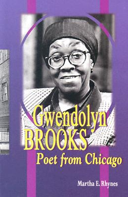 Click for more detail about Gwendolyn Brooks: Poet from Chicago (World Writers) by Martha E. Rhynes