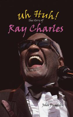 Click for a larger image of Uh Huh!: The Story Of Ray Charles (Modern Music Masters)