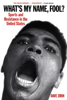 Click for more detail about What's My Name, Fool? Sports and Resistance in the United States by Dave Zirin