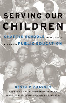 Click for more detail about Serving Our Children: Charter Schools and the Reform of American Public Education by Kevin P. Chavous