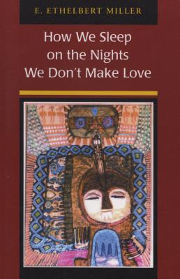Click for more detail about How We Sleep On The Nights We Don't Make Love by E. Ethelbert Miller