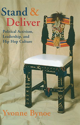 Click for more detail about Stand and Deliver: Political Activism, Leadership, and Hip Hop Culture by Yvonne Bynoe