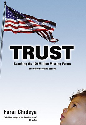 Click for more detail about Trust: Reaching the 100 Million Missing Voters and Other Selected Essays by Farai Chideya