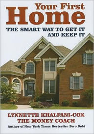 Click for more detail about Your First Home: The Smart Way To Get It And Keep It by Lynnette Khalfani-Cox