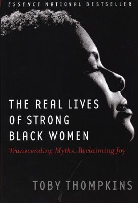 Click for more detail about The Real Lives of Strong Black Women: Transcending Myths, Reclaiming Joy by Toby Thompkins