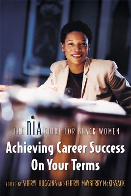 Click for more detail about Achieving Career Success on Your Terms: The Nia Guide for Black Women by Sheryl Huggins Salomon
