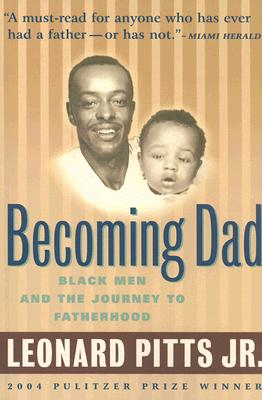 Click for more detail about Becoming Dad: Black Men And The Journey To Fatherhood by Leonard Pitts Jr.