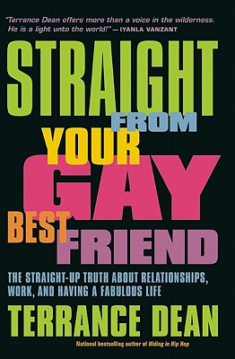 Click for more detail about Straight From Your Gay Best Friend: The Straight-Up Truth About Relationships, Work, And Having A Fabulous Life by Terrance Dean