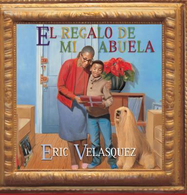 Click for more detail about El Regalo de Mi Abuela by Eric Velasquez